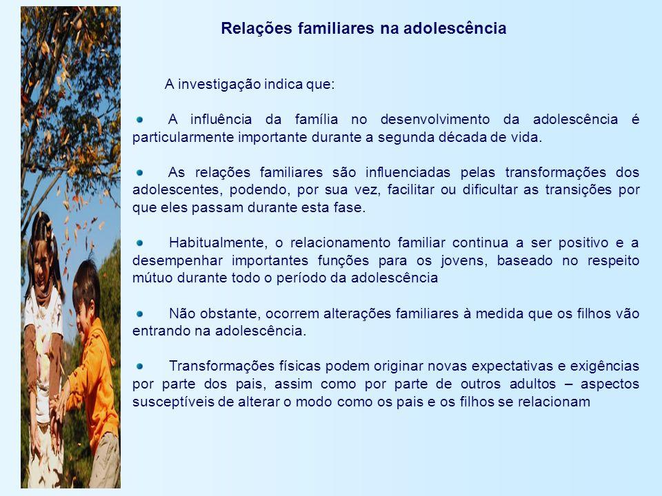 Relações familiares na adolescência A investigação indica que: A influência da família no desenvolvimento da adolescência é particularmente importante