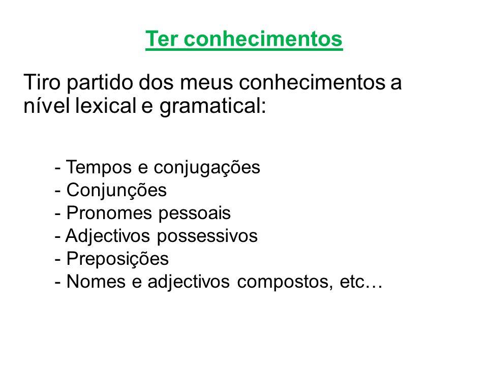 Tiro partido dos meus conhecimentos a nível lexical e gramatical: Ter conhecimentos - Tempos e conjugações - Conjunções - Pronomes pessoais - Adjectiv