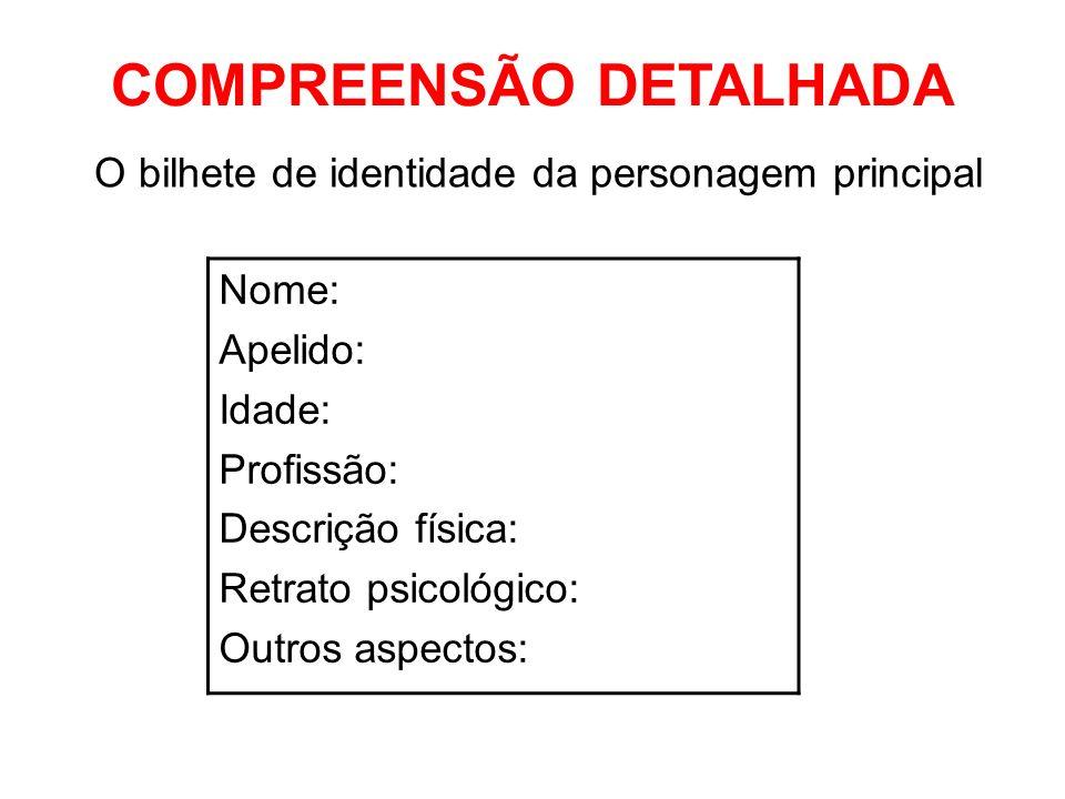 O bilhete de identidade da personagem principal Nome: Apelido: Idade: Profissão: Descrição física: Retrato psicológico: Outros aspectos: COMPREENSÃO D