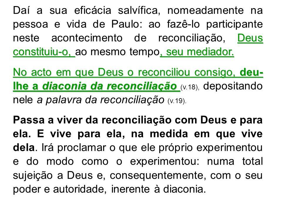 Deus constituiu-o,, seu mediador. Daí a sua eficácia salvífica, nomeadamente na pessoa e vida de Paulo: ao fazê-lo participante neste acontecimento de