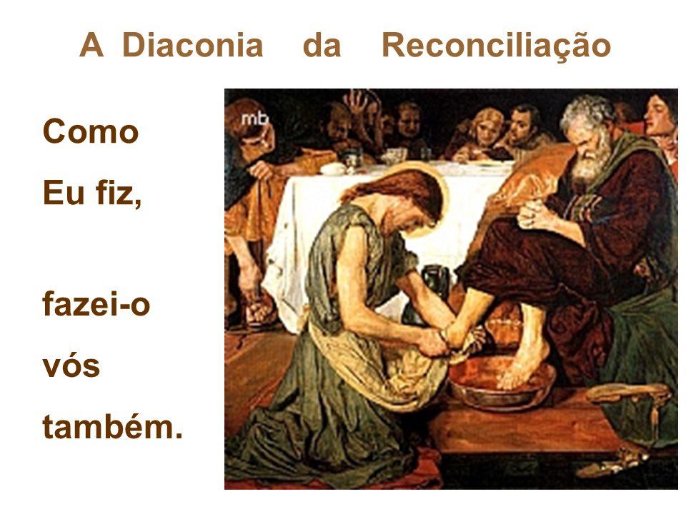 A Diaconia da Reconciliação Como Eu fiz, fazei-o vós também.
