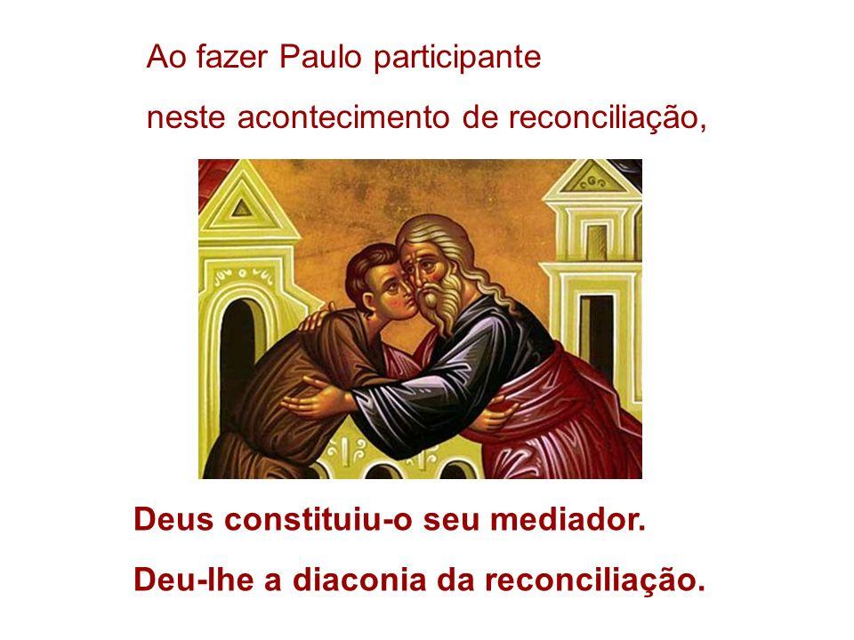 Ao fazer Paulo participante neste acontecimento de reconciliação, Deus constituiu-o seu mediador. Deu-lhe a diaconia da reconciliação.