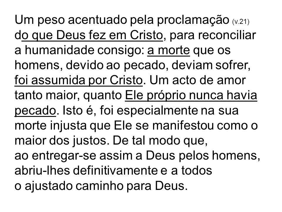 Um peso acentuado pela proclamação (v.21) do que Deus fez em Cristo, para reconciliar a humanidade consigo: a morte que os homens, devido ao pecado, d