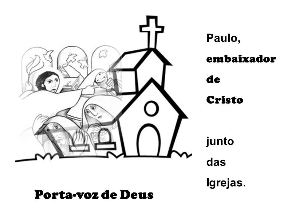 Paulo, embaixador de Cristo junto das Igrejas. Porta-voz de Deus