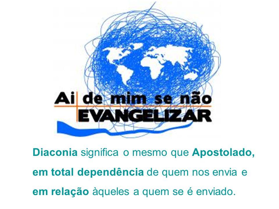 Diaconia significa o mesmo que Apostolado, em total dependência de quem nos envia e em relação àqueles a quem se é enviado.