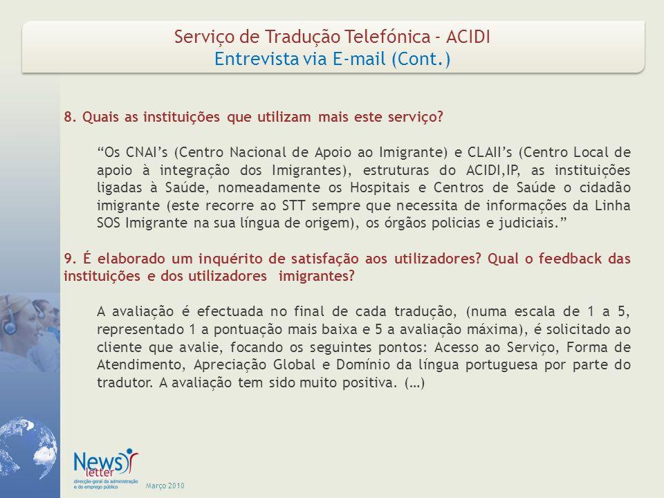 Março 2010 Serviço de Tradução Telefónica - ACIDI Entrevista via E-mail (Cont.) Serviço de Tradução Telefónica - ACIDI Entrevista via E-mail (Cont.) (…) No ano de 2009 na avaliação efectuada ao acesso ao serviço, concluímos que 46.8% corresponde à avaliação máxima (5 pontos), 11.3% corresponde a 4 pontos e apenas 1% dos clientes avaliaram o acesso ao serviço com 3 pontos.