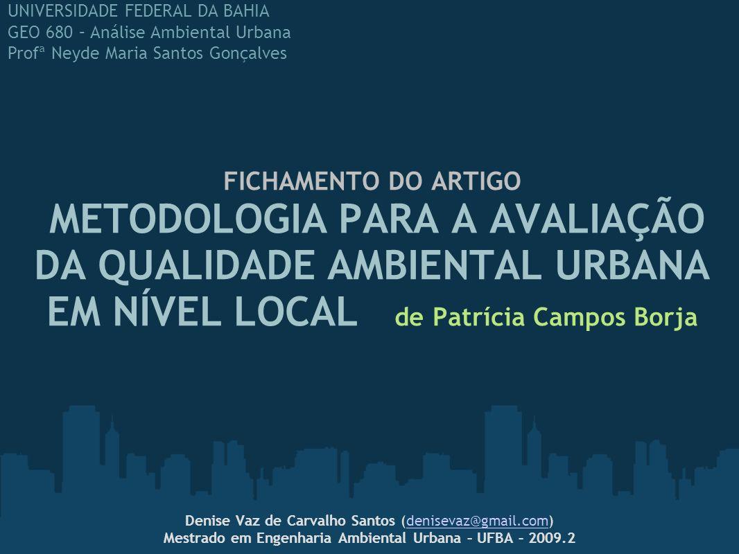 FICHAMENTO DO ARTIGO METODOLOGIA PARA A AVALIAÇÃO DA QUALIDADE AMBIENTAL URBANA EM NÍVEL LOCAL de Patrícia Campos Borja Denise Vaz de Carvalho Santos