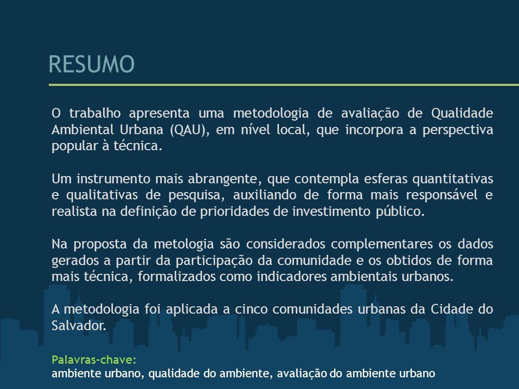 RESUMO O trabalho apresenta uma metodologia de avaliação de Qualidade Ambiental Urbana (QAU), em nível local, que incorpora a perspectiva popular à té