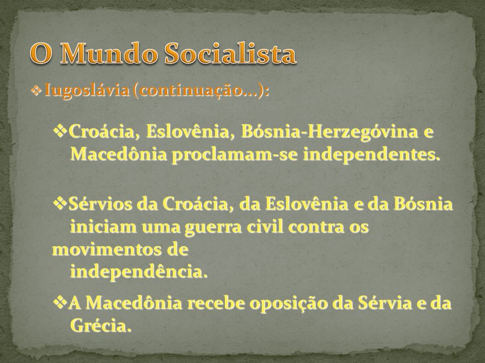 Iugoslávia (continuação...): Iugoslávia (continuação...): Croácia, Eslovênia, Bósnia-Herzegóvina e Croácia, Eslovênia, Bósnia-Herzegóvina e Macedônia
