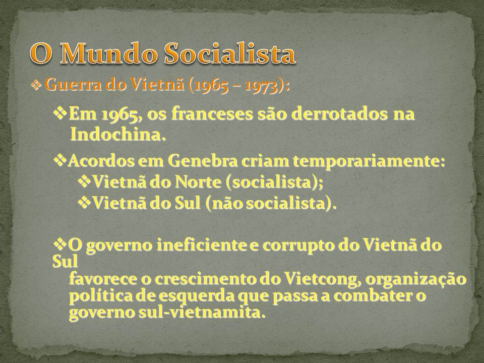 Guerra do Vietnã (1965 – 1973): Guerra do Vietnã (1965 – 1973): Em 1965, os franceses são derrotados na Em 1965, os franceses são derrotados na Indoch