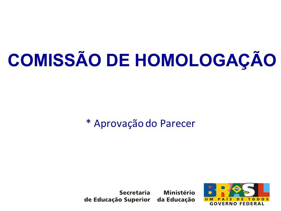 COMISSÃO DE HOMOLOGAÇÃO * Aprovação do Parecer