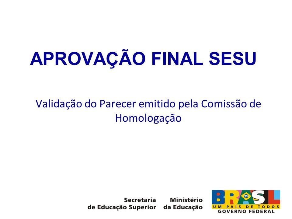 APROVAÇÃO FINAL SESU Validação do Parecer emitido pela Comissão de Homologação