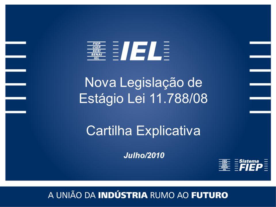 Nova Legislação de Estágio Lei 11.788/08 Cartilha Explicativa Julho/2010