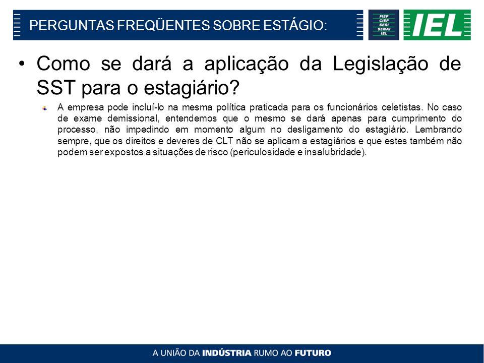 PERGUNTAS FREQÜENTES SOBRE ESTÁGIO: Como se dará a aplicação da Legislação de SST para o estagiário.