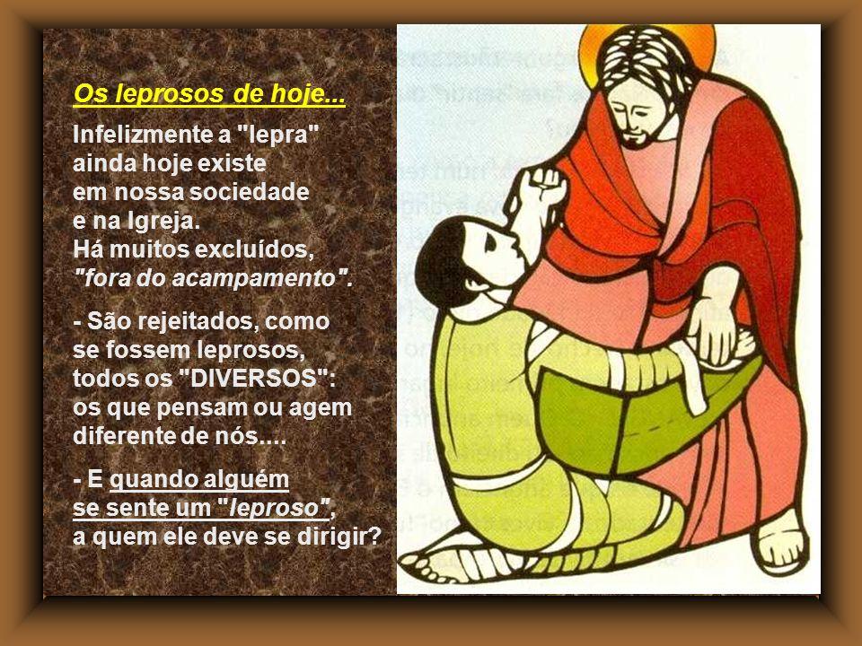 * O Caminho do leproso deve ser o caminho de todo discípulo: - Vir a Jesus, aceitar a própria limitação humana, - experimentar a misericórdia e o pode