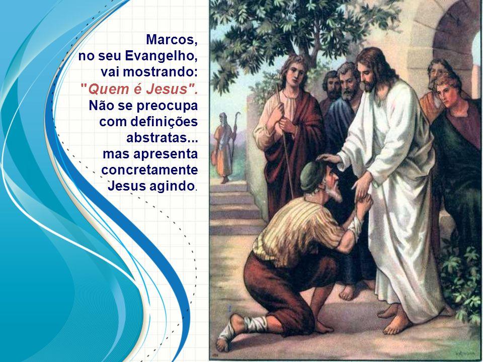 Marcos, no seu Evangelho, vai mostrando: Quem é Jesus .