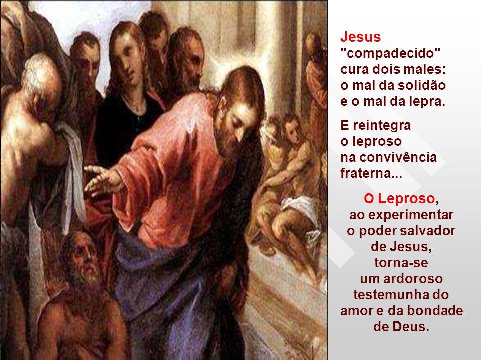 Jesus compadecido cura dois males: o mal da solidão e o mal da lepra.