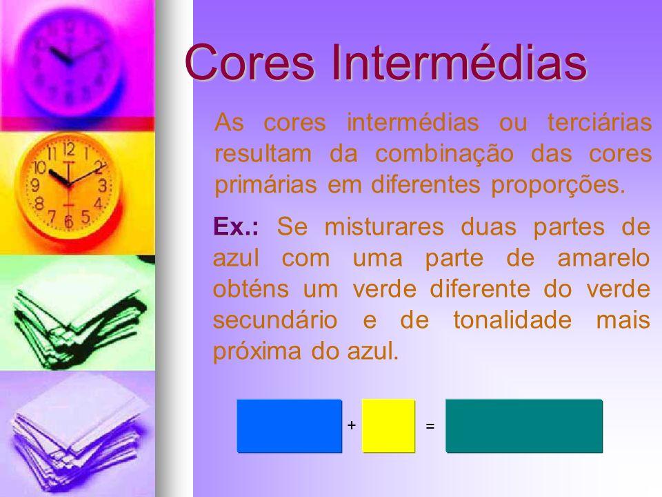 Cores Intermédias As cores intermédias ou terciárias resultam da combinação das cores primárias em diferentes proporções. Ex.: Ex.: Se misturares duas