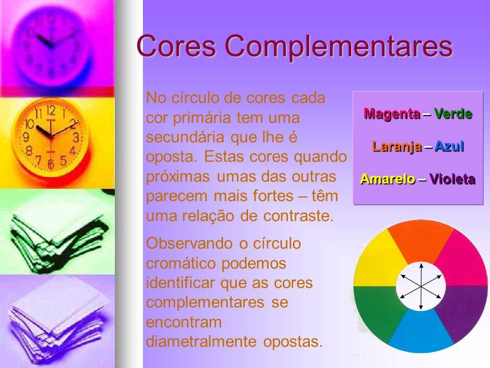 Cores Complementares No círculo de cores cada cor primária tem uma secundária que lhe é oposta. Estas cores quando próximas umas das outras parecem ma