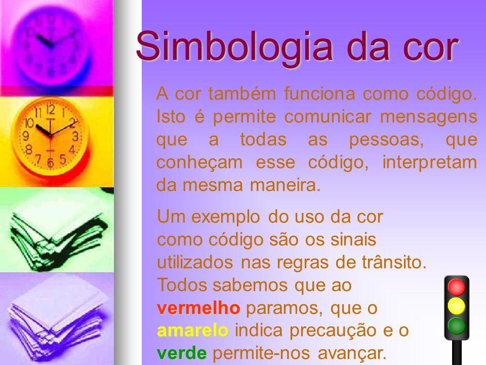 Simbologia da cor A cor também funciona como código. Isto é permite comunicar mensagens que a todas as pessoas, que conheçam esse código, interpretam