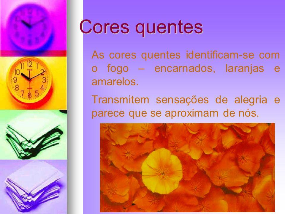 Cores quentes As cores quentes identificam-se com o fogo – encarnados, laranjas e amarelos. Transmitem sensações de alegria e parece que se aproximam