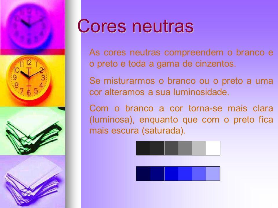 Cores neutras As cores neutras compreendem o branco e o preto e toda a gama de cinzentos. Se misturarmos o branco ou o preto a uma cor alteramos a sua