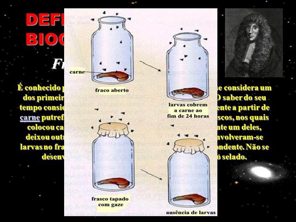 DEFENSORES DA BIOGÊNESE É conhecido pela sua experiência realizada em 1668 que se considera um dos primeiros passos para a derrubada da abiogênese.