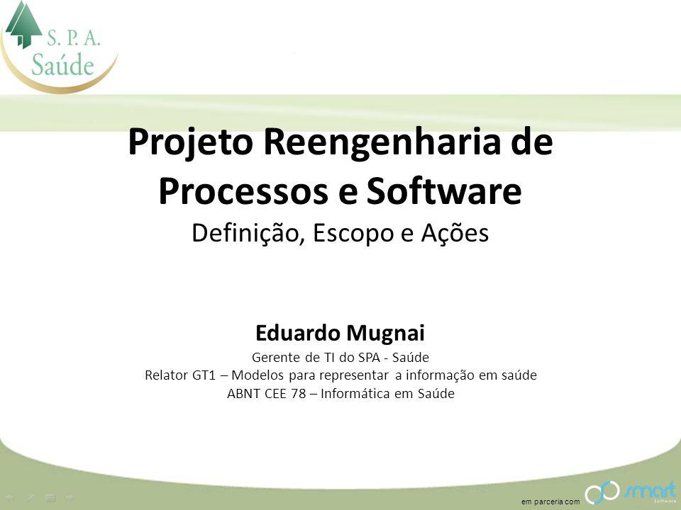 em parceria com Projeto Reengenharia de Processos e Software Definição, Escopo e Ações Eduardo Mugnai Gerente de TI do SPA - Saúde Relator GT1 – Model