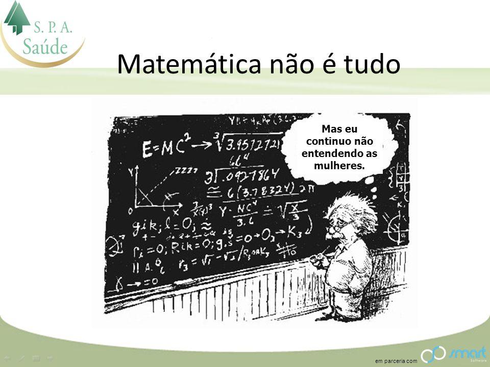 em parceria com Matemática não é tudo Mas eu continuo não entendendo as mulheres.