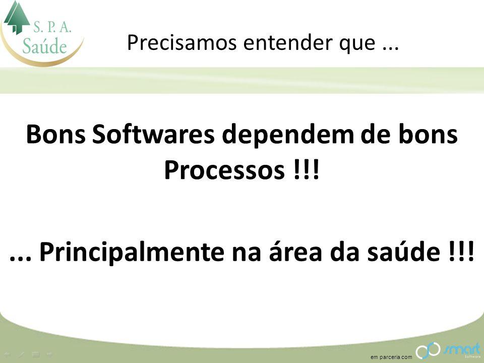 em parceria com Bons Softwares dependem de bons Processos !!! Precisamos entender que...... Principalmente na área da saúde !!!