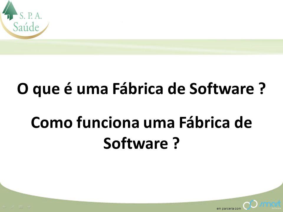 em parceria com O que é uma Fábrica de Software ? Como funciona uma Fábrica de Software ?