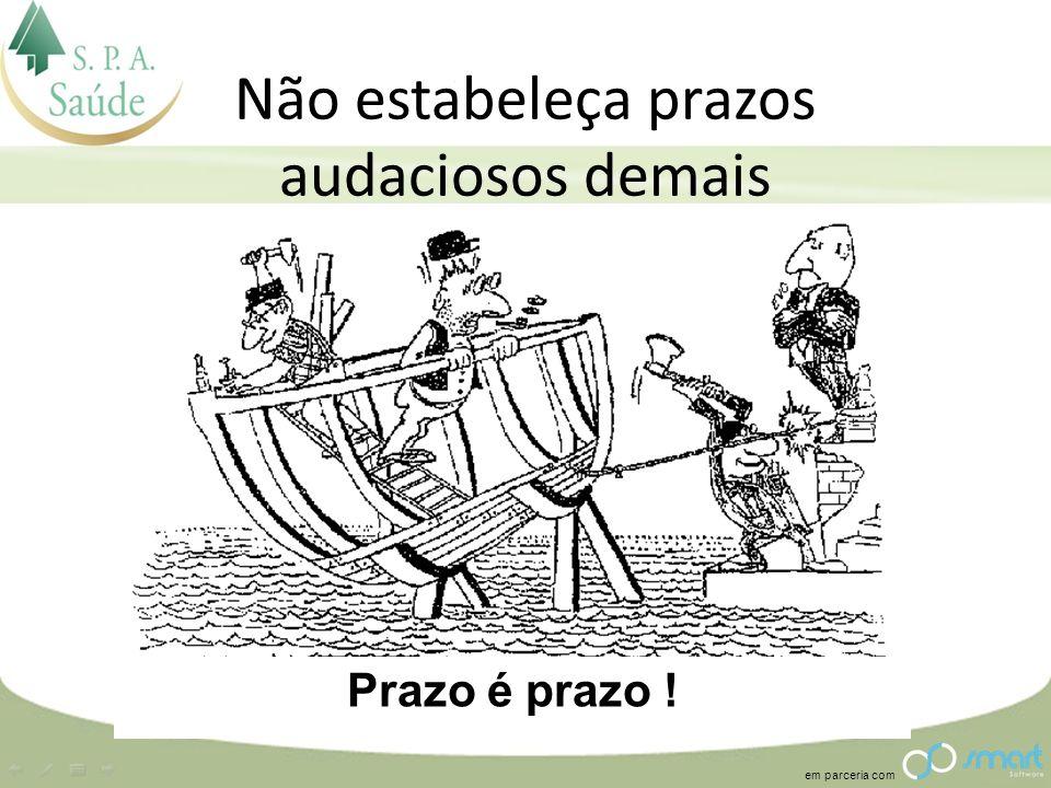 em parceria com Não estabeleça prazos audaciosos demais Prazo é prazo !