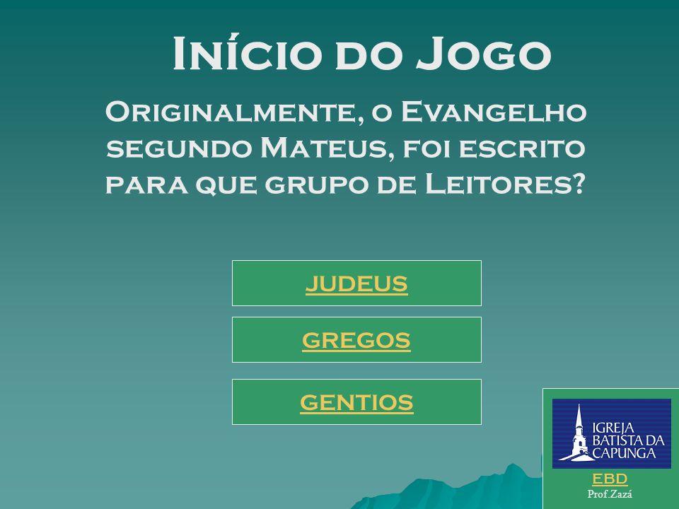 Início do Jogo Originalmente, o Evangelho segundo Mateus, foi escrito para que grupo de Leitores.
