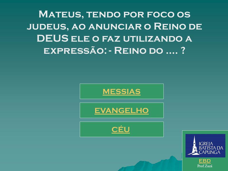 Início do Jogo Originalmente, o Evangelho segundo Mateus, foi escrito para que grupo de Leitores? JUDEUS GREGOS GENTIOS EBD Prof.Zazá