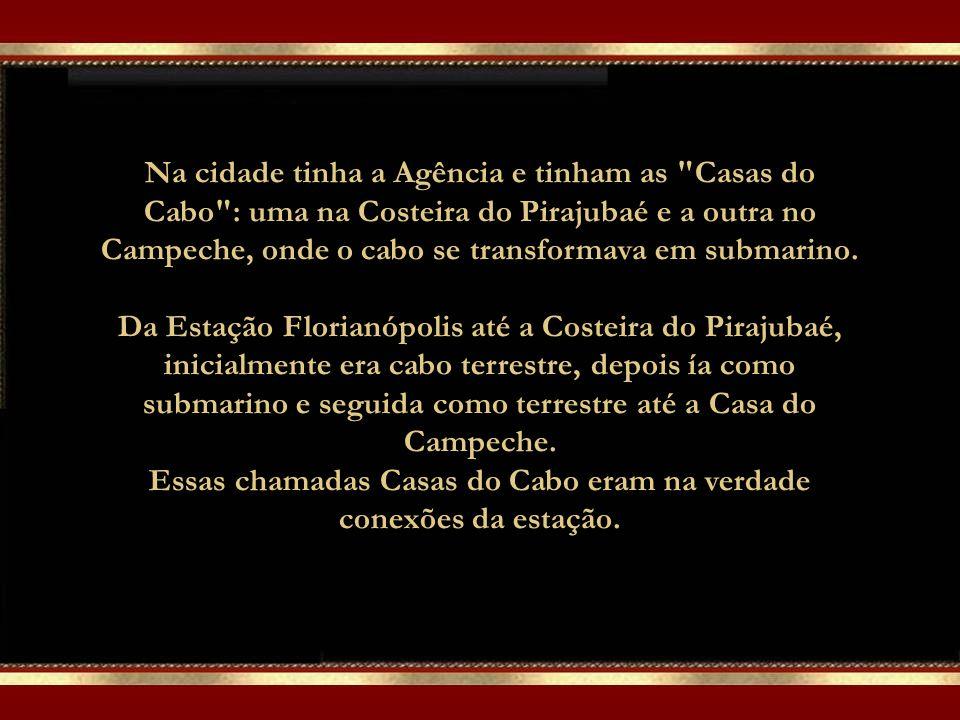 De Santos (SP) e Rio Grande (RS) as mensagens podiam fluir para a América do Norte, Europa e África, completando a ligação telegráfica de Florianópoli