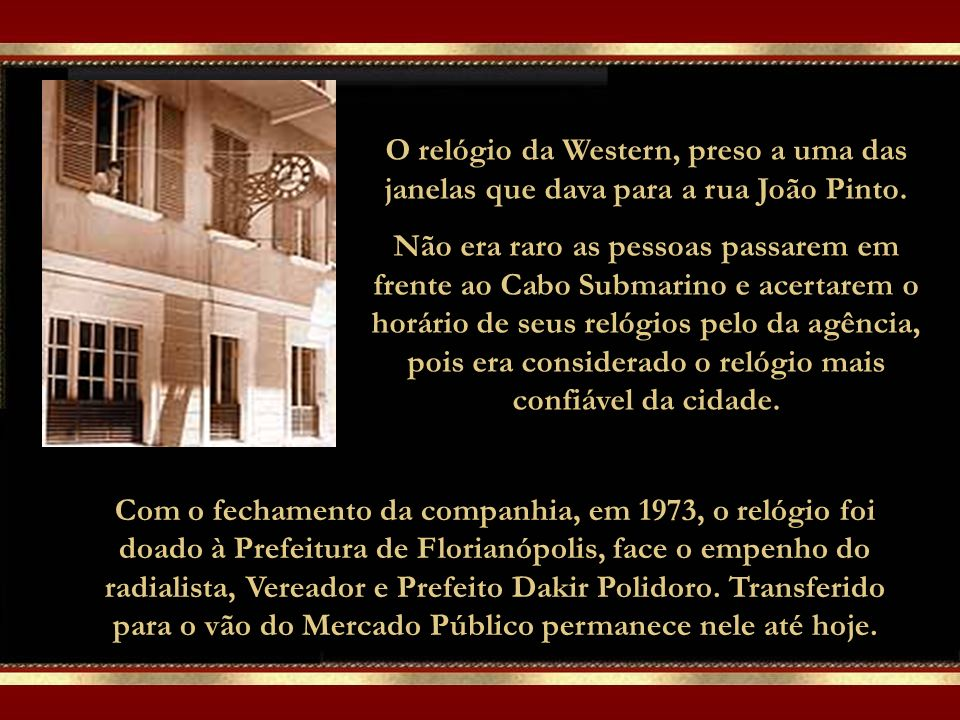 A Cabo Submarino, em Florianópolis, também possuía um relógio de destaque. De fabricação inglesa, a peça foi instalada na primeira sede da agência, na