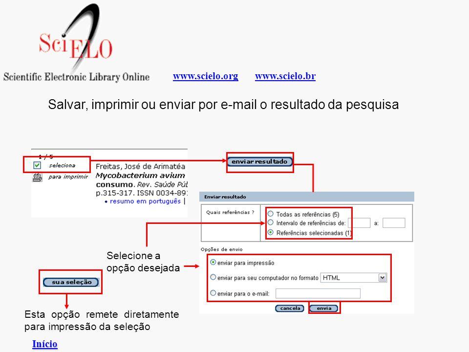 www.scielo.brwww.scielo.org Salvar, imprimir ou enviar por e-mail o resultado da pesquisa Esta opção remete diretamente para impressão da seleção Iníc