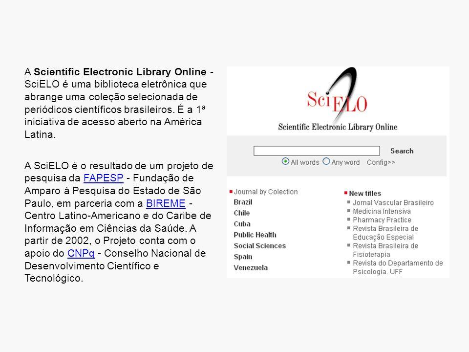 A Scientific Electronic Library Online - SciELO é uma biblioteca eletrônica que abrange uma coleção selecionada de periódicos científicos brasileiros.