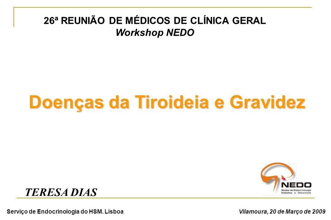 26ª REUNIÃO DE MÉDICOS DE CLÍNICA GERAL Workshop NEDO Doenças da Tiroideia e Gravidez TERESA DIAS Serviço de Endocrinologia do HSM. LisboaVilamoura, 2