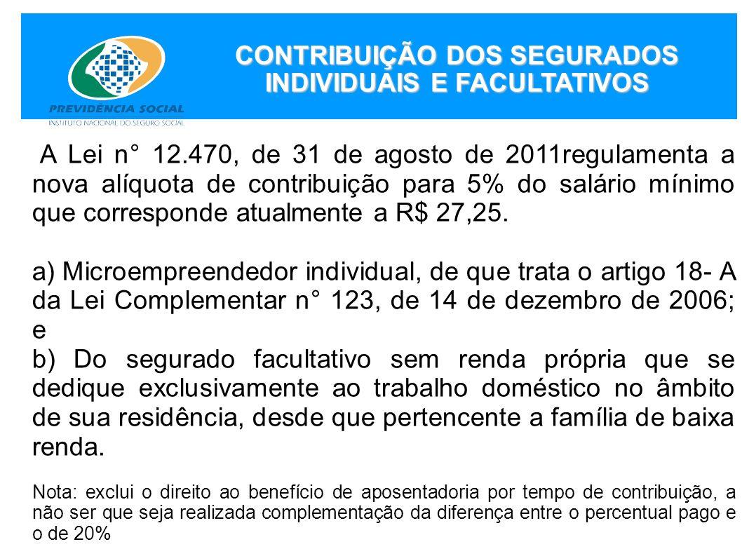 A Lei n° 12.470, de 31 de agosto de 2011regulamenta a nova alíquota de contribuição para 5% do salário mínimo que corresponde atualmente a R$ 27,25. a