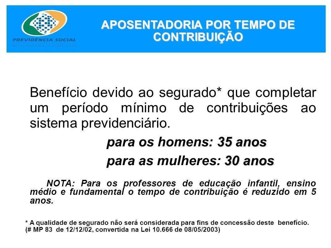 APOSENTADORIA POR TEMPO DE CONTRIBUIÇÃO Benefício devido ao segurado* que completar um período mínimo de contribuições ao sistema previdenciário. 35 a