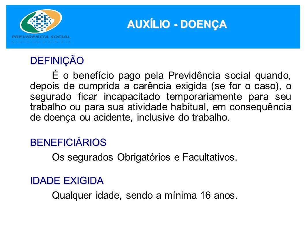 AUXÍLIO - DOENÇA DEFINIÇÃO É o benefício pago pela Previdência social quando, depois de cumprida a carência exigida (se for o caso), o segurado ficar