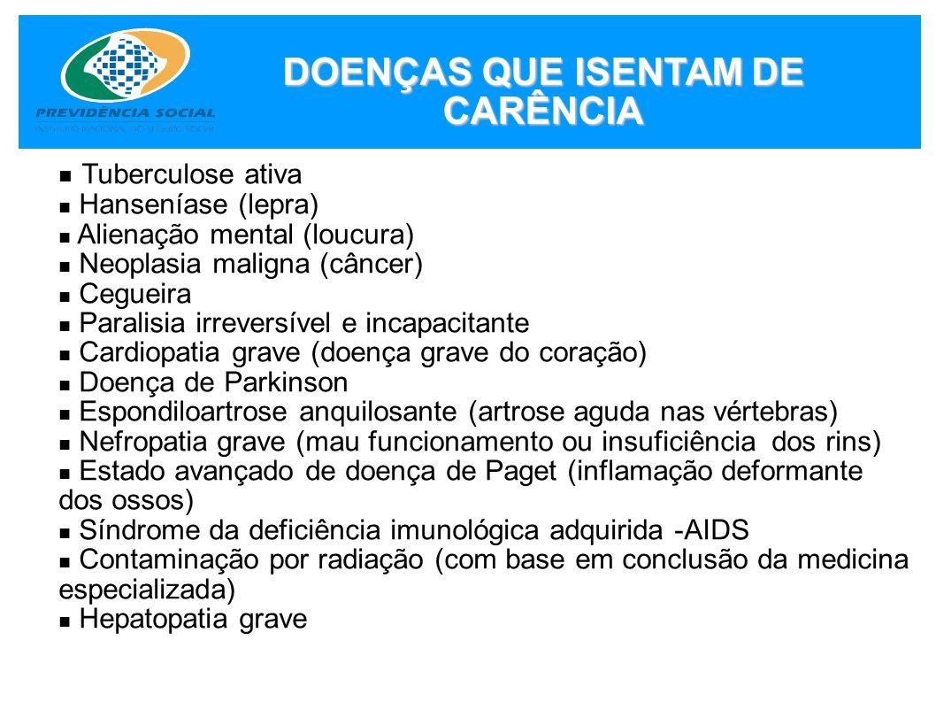 DOENÇAS QUE ISENTAM DE CARÊNCIA Tuberculose ativa Hanseníase (lepra) Alienação mental (loucura) Neoplasia maligna (câncer) Cegueira Paralisia irrevers