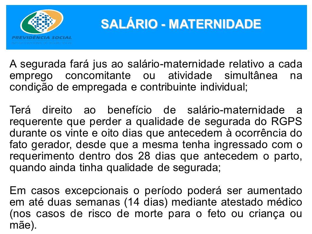 SALÁRIO - MATERNIDADE A segurada fará jus ao salário-maternidade relativo a cada emprego concomitante ou atividade simultânea na condição de empregada