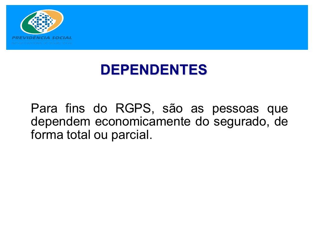 DEPENDENTES Para fins do RGPS, são as pessoas que dependem economicamente do segurado, de forma total ou parcial.