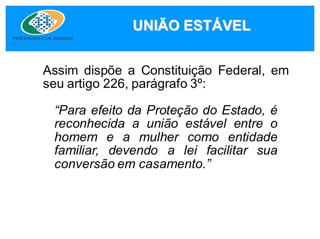 UNIÃO ESTÁVEL Assim dispõe a Constituição Federal, em seu artigo 226, parágrafo 3º: Para efeito da Proteção do Estado, é reconhecida a união estável e