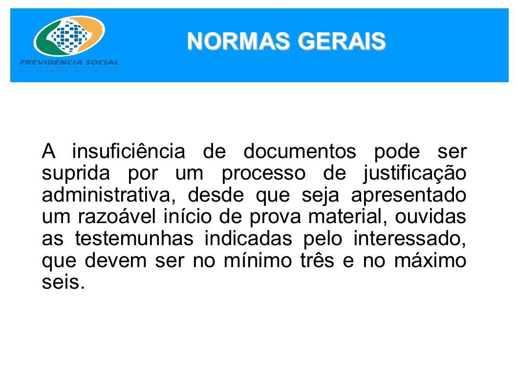 NORMAS GERAIS A insuficiência de documentos pode ser suprida por um processo de justificação administrativa, desde que seja apresentado um razoável in