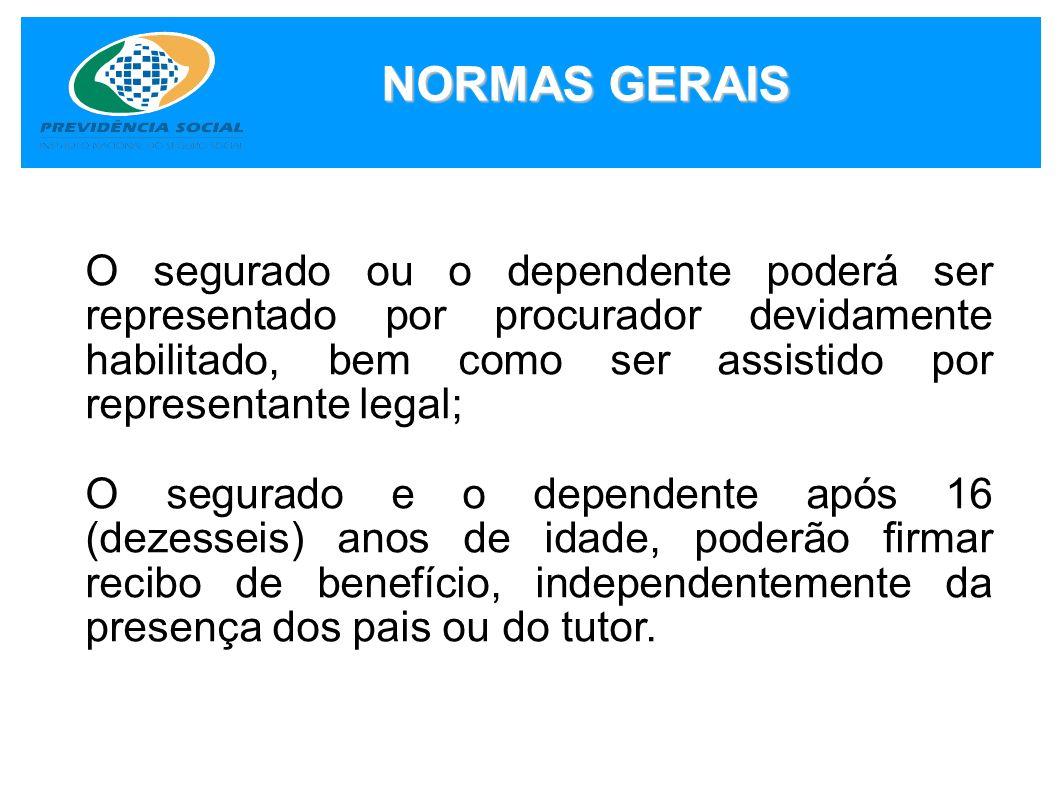 NORMAS GERAIS O segurado ou o dependente poderá ser representado por procurador devidamente habilitado, bem como ser assistido por representante legal