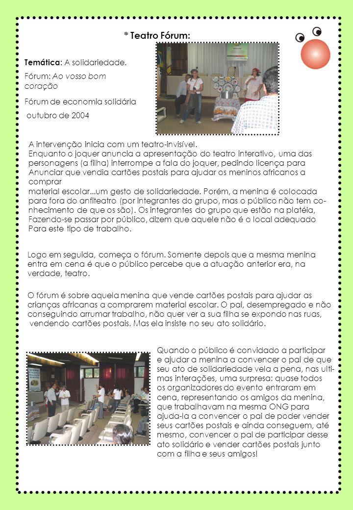 * Teatro Fórum: Fórum de economia solidária outubro de 2004 Temática: A solidariedade.
