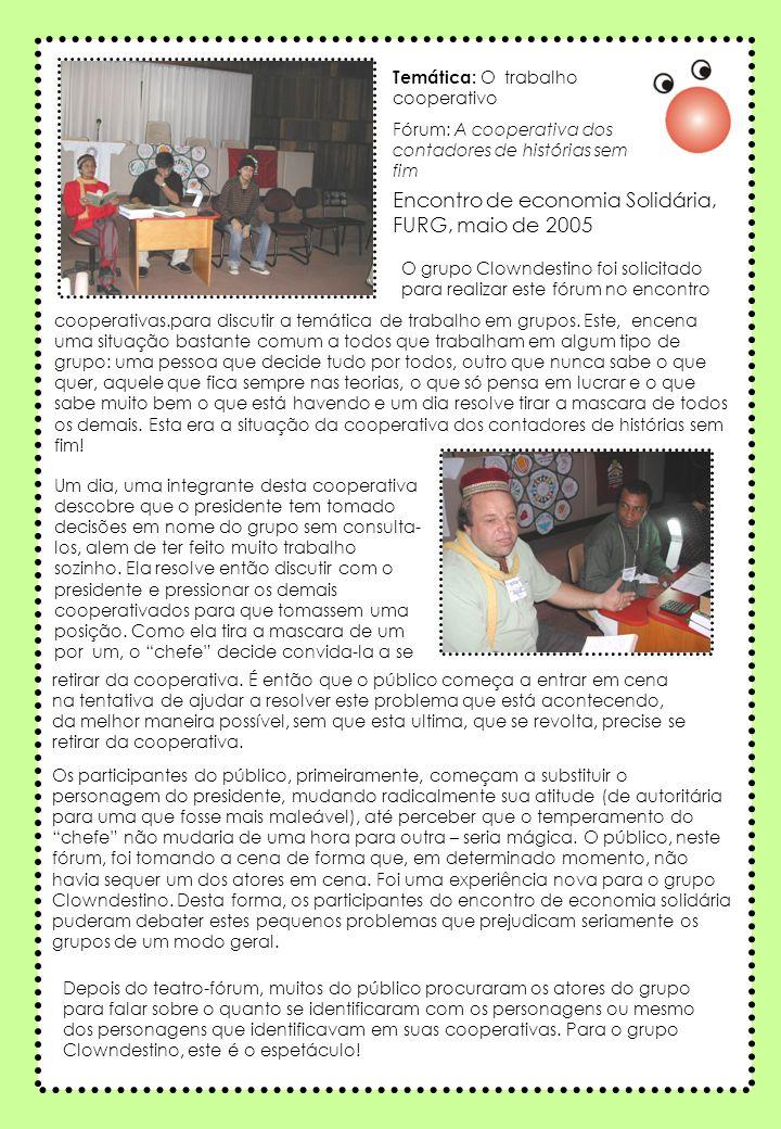 * Clown Jornada Pedagógica de Educação e Compromisso Social – FURG, maio de 2005 Temática : levantar questionamentos Intervenção: O mundo está dando respostas, o que demora é o tempo de perguntar.